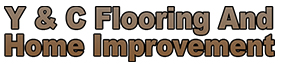 Y&C Flooring And Home Improvement